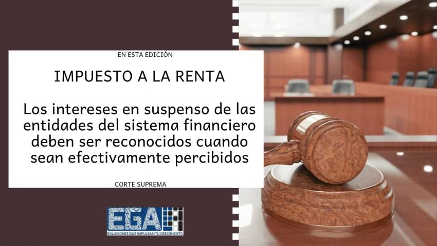 IMPUESTO A LA RENTA: Los intereses en suspenso de las entidades del sistema financiero deben ser reconocidos cuando sean efectivamente percibidos