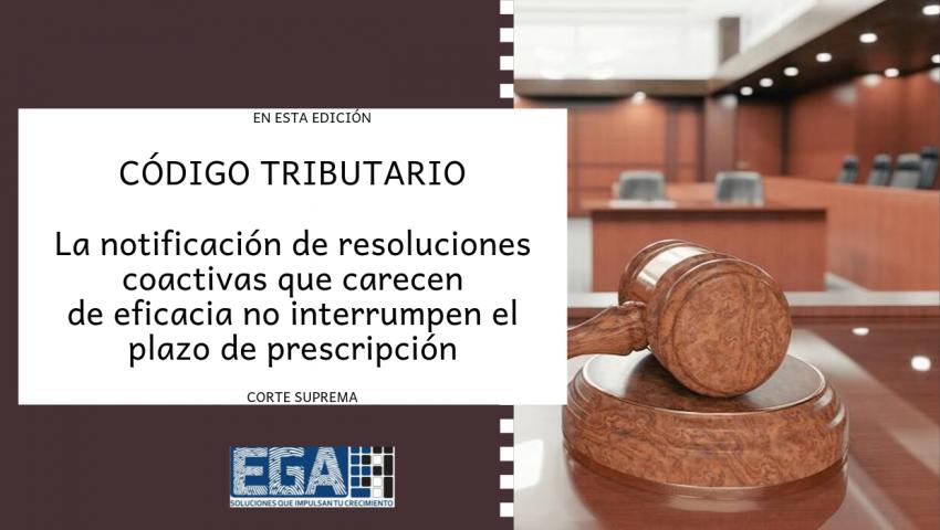 CÓDIGO TRIBUTARIO: La notificación de resoluciones coactivas que carecen de eficacia no interrumpen el plazo de prescripción