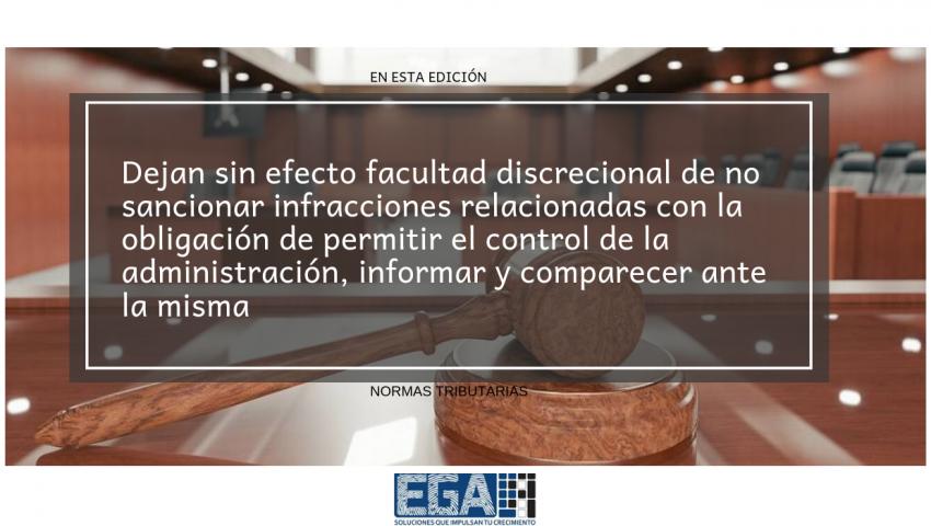 Dejan sin efecto facultad discrecional de no sancionar infracciones relacionadas con la obligación de permitir el control de la administración, informar y comparecer ante la misma