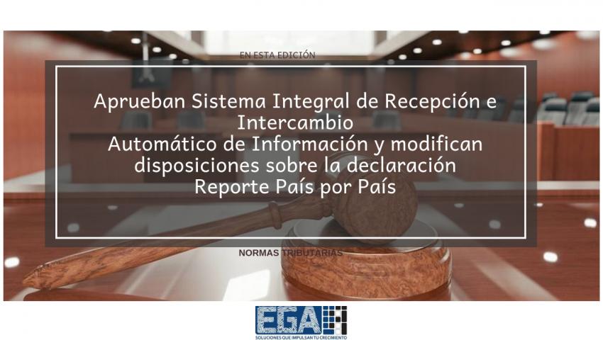 Aprueban Sistema Integral de Recepción e Intercambio Automático de Información y modifican disposiciones sobre la declaración Reporte País por País