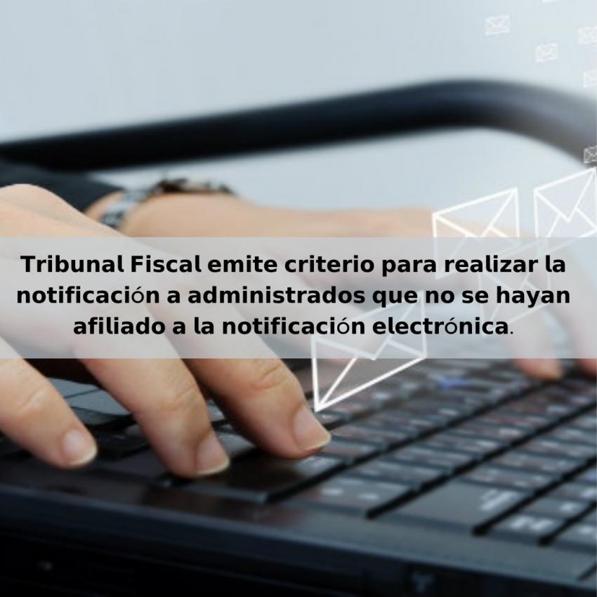 Tribunal Fiscal emite criterio para realizar la notificación a administrados que no se hayan afiliado a la notificación electrónica
