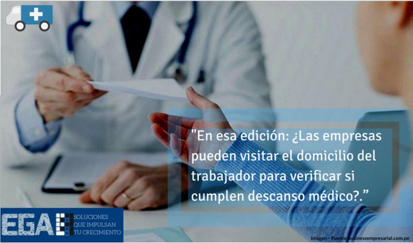 ¿Las empresas pueden visitar el domicilio del trabajador para verificar si cumplen descanso médico?