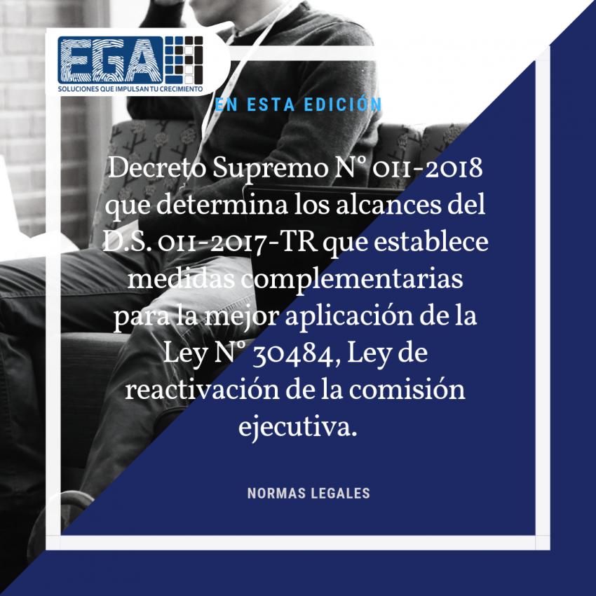 D.S N° 011-2018 que determina los alcances del D.S. 011-2017-TR que establece medidas complementarias para la mejor aplicación de la Ley N° 30484, Ley de reactivación de la comisión ejecutiva.